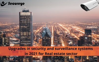 Upgrades in Security and Surveillance Systems in 2021 for Real Estate Sector